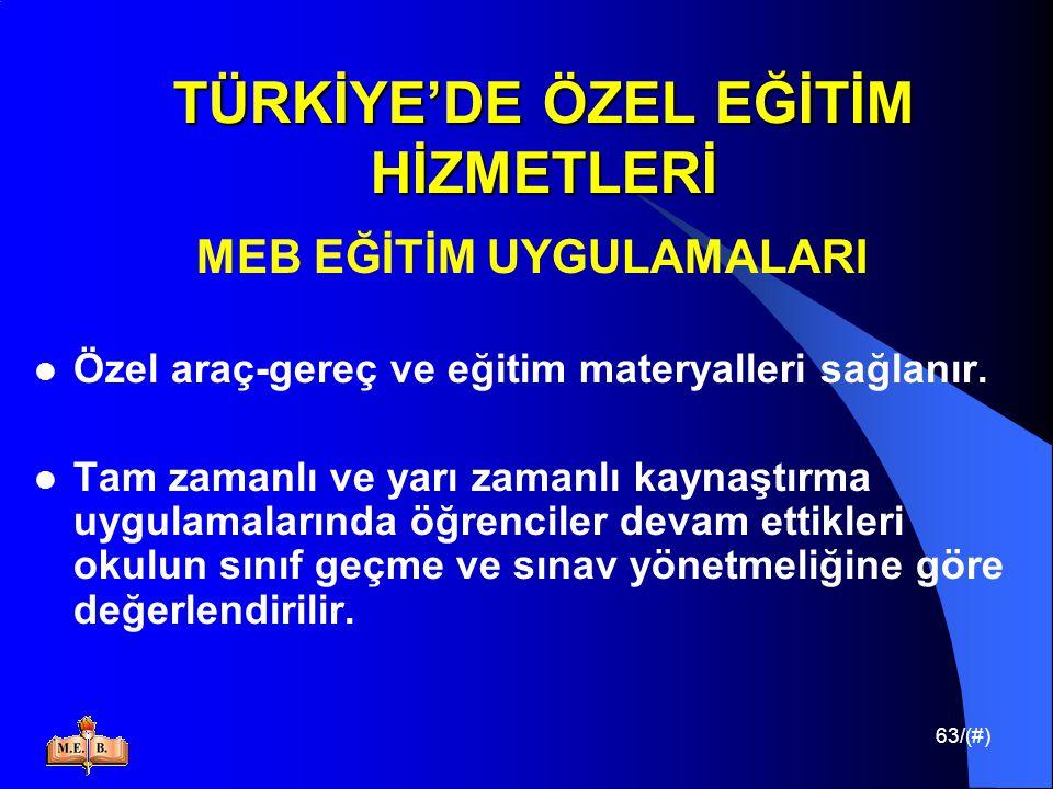 63/(#) TÜRKİYE'DE ÖZEL EĞİTİM HİZMETLERİ MEB EĞİTİM UYGULAMALARI Özel araç-gereç ve eğitim materyalleri sağlanır. Tam zamanlı ve yarı zamanlı kaynaştı