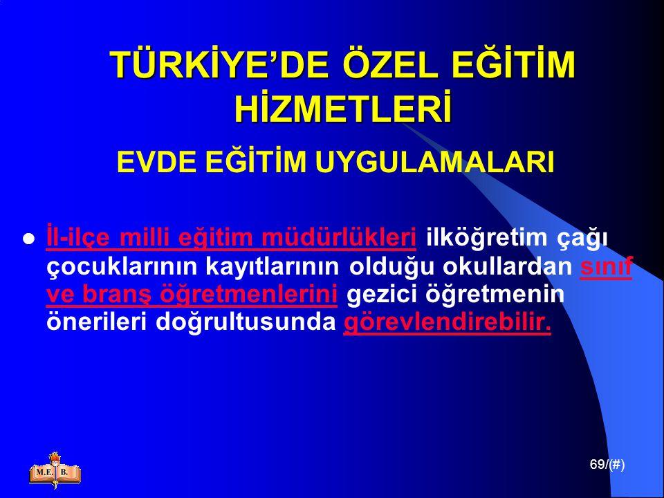 69/(#) TÜRKİYE'DE ÖZEL EĞİTİM HİZMETLERİ EVDE EĞİTİM UYGULAMALARI İl-ilçe milli eğitim müdürlükleri ilköğretim çağı çocuklarının kayıtlarının olduğu o