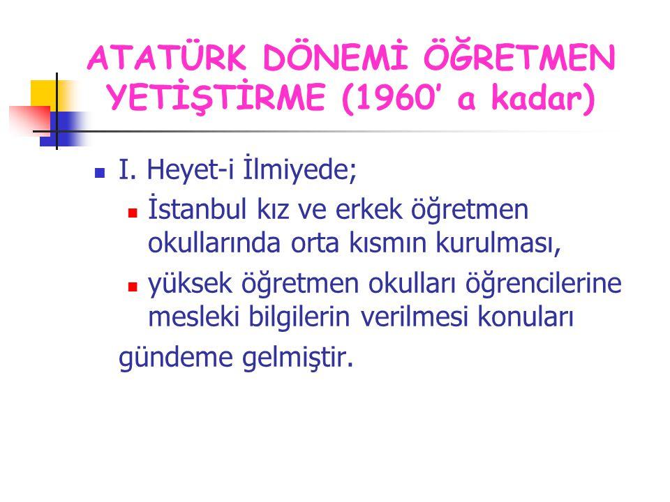 I. Heyet-i İlmiyede; İstanbul kız ve erkek öğretmen okullarında orta kısmın kurulması, yüksek öğretmen okulları öğrencilerine mesleki bilgilerin veril