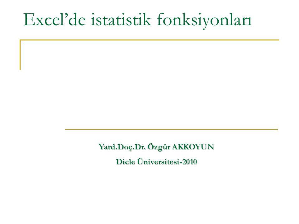 Excel'de istatistik fonksiyonları Yard.Doç.Dr. Özgür AKKOYUN Dicle Üniversitesi-2010