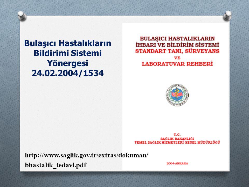 http://www.saglik.gov.tr/extras/dokuman/ bhastalik_tedavi.pdf Bulaşıcı Hastalıkların Bildirimi Sistemi Yönergesi 24.02.2004/1534