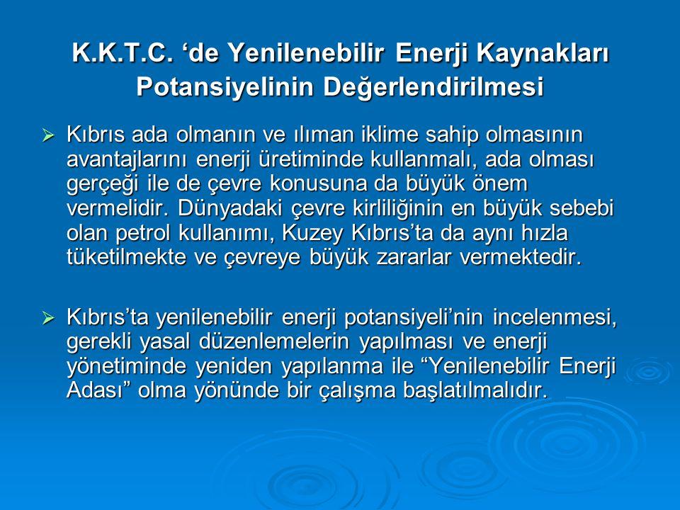 Kıbrıs ada olmanın ve ılıman iklime sahip olmasının avantajlarını enerji üretiminde kullanmalı, ada olması gerçeği ile de çevre konusuna da büyük ön