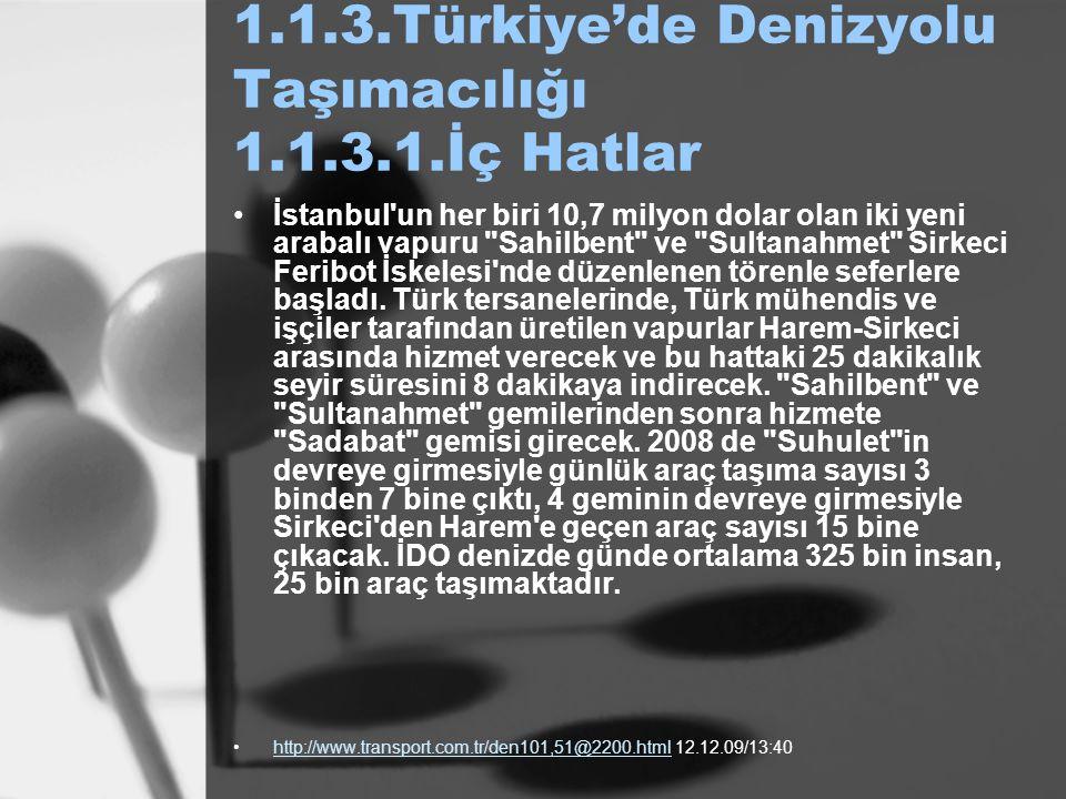 1.1.3.Türkiye'de Denizyolu Taşımacılığı 1.1.3.1.İç Hatlar İstanbul'un her biri 10,7 milyon dolar olan iki yeni arabalı vapuru