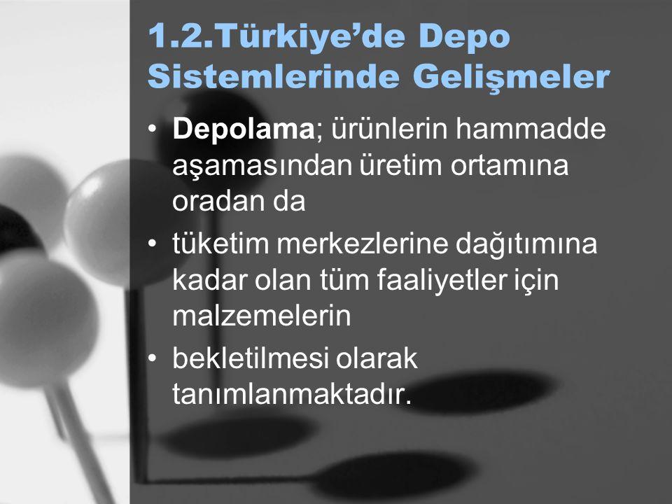 1.2.Türkiye'de Depo Sistemlerinde Gelişmeler Depolama; ürünlerin hammadde aşamasından üretim ortamına oradan da tüketim merkezlerine dağıtımına kadar