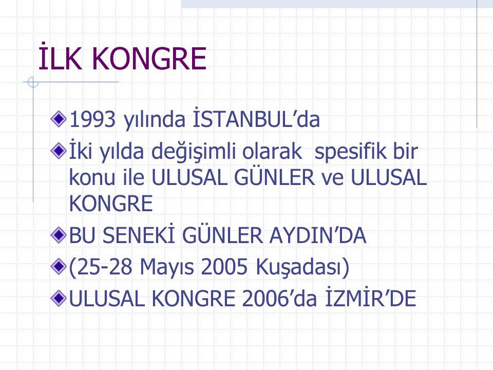 İLK KONGRE 1993 yılında İSTANBUL'da İki yılda değişimli olarak spesifik bir konu ile ULUSAL GÜNLER ve ULUSAL KONGRE BU SENEKİ GÜNLER AYDIN'DA (25-28 M