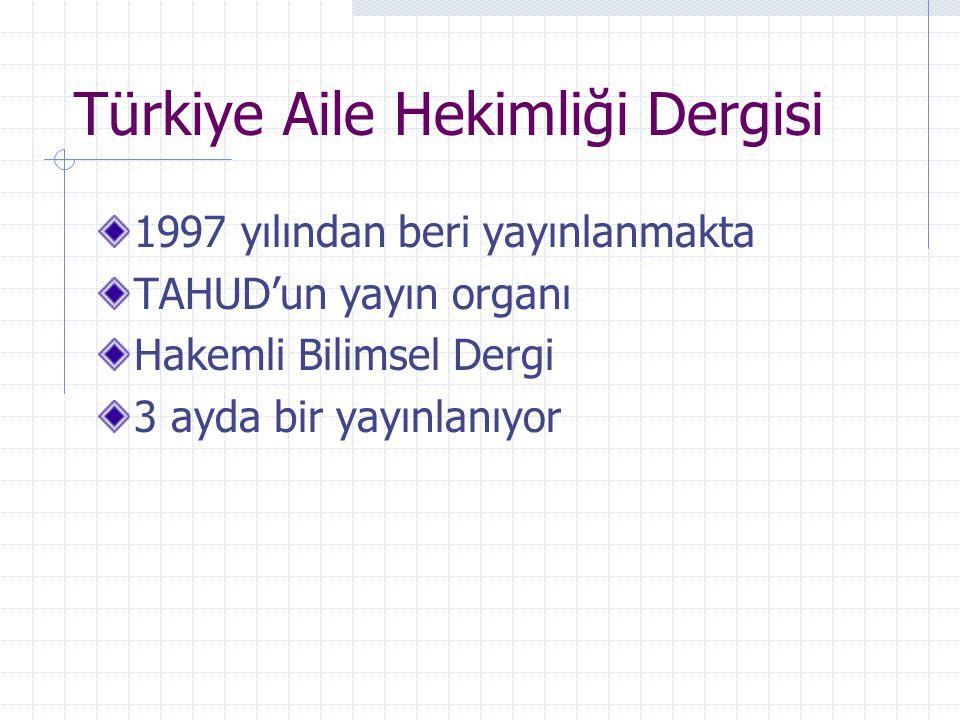 Türkiye Aile Hekimliği Dergisi 1997 yılından beri yayınlanmakta TAHUD'un yayın organı Hakemli Bilimsel Dergi 3 ayda bir yayınlanıyor