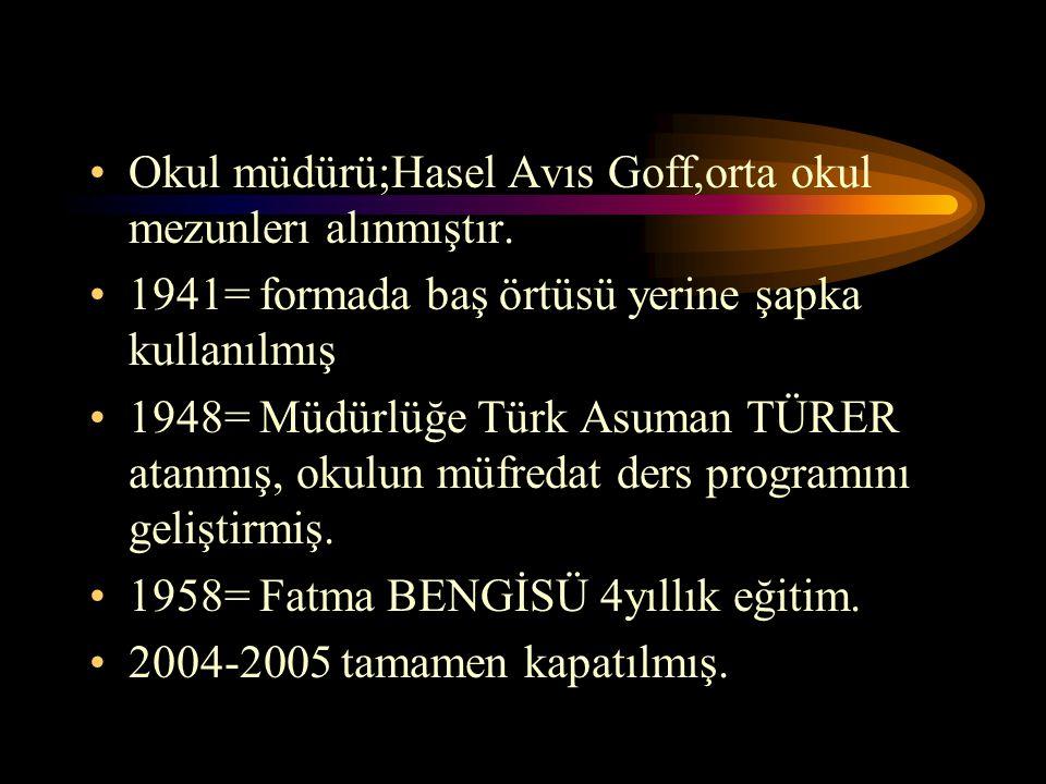 Okul müdürü;Hasel Avıs Goff,orta okul mezunlerı alınmıştır. 1941= formada baş örtüsü yerine şapka kullanılmış 1948= Müdürlüğe Türk Asuman TÜRER atanmı