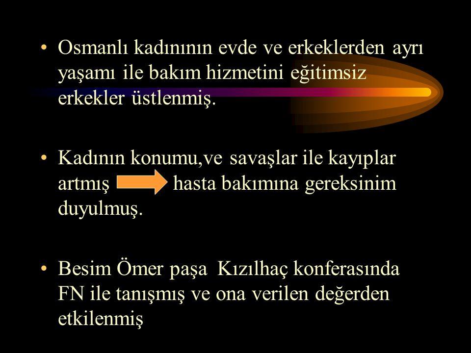 Osmanlı kadınının evde ve erkeklerden ayrı yaşamı ile bakım hizmetini eğitimsiz erkekler üstlenmiş. Kadının konumu,ve savaşlar ile kayıplar artmış has