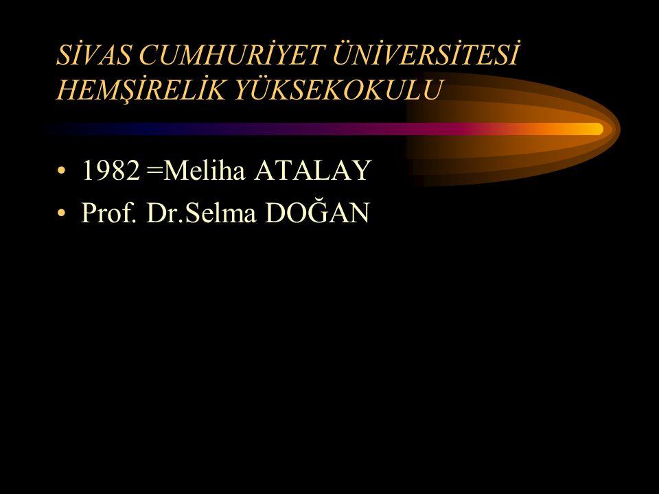 SİVAS CUMHURİYET ÜNİVERSİTESİ HEMŞİRELİK YÜKSEKOKULU 1982 =Meliha ATALAY Prof. Dr.Selma DOĞAN