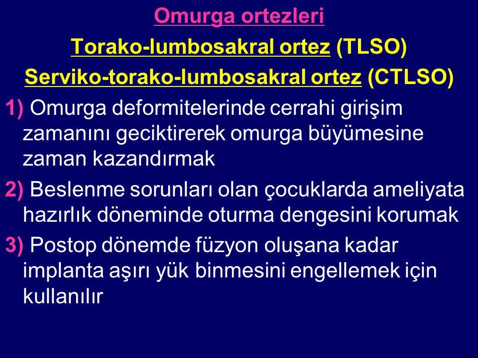 Omurga ortezleri Torako-lumbosakral ortez (TLSO) Serviko-torako-lumbosakral ortez (CTLSO) 1) Omurga deformitelerinde cerrahi girişim zamanını geciktir