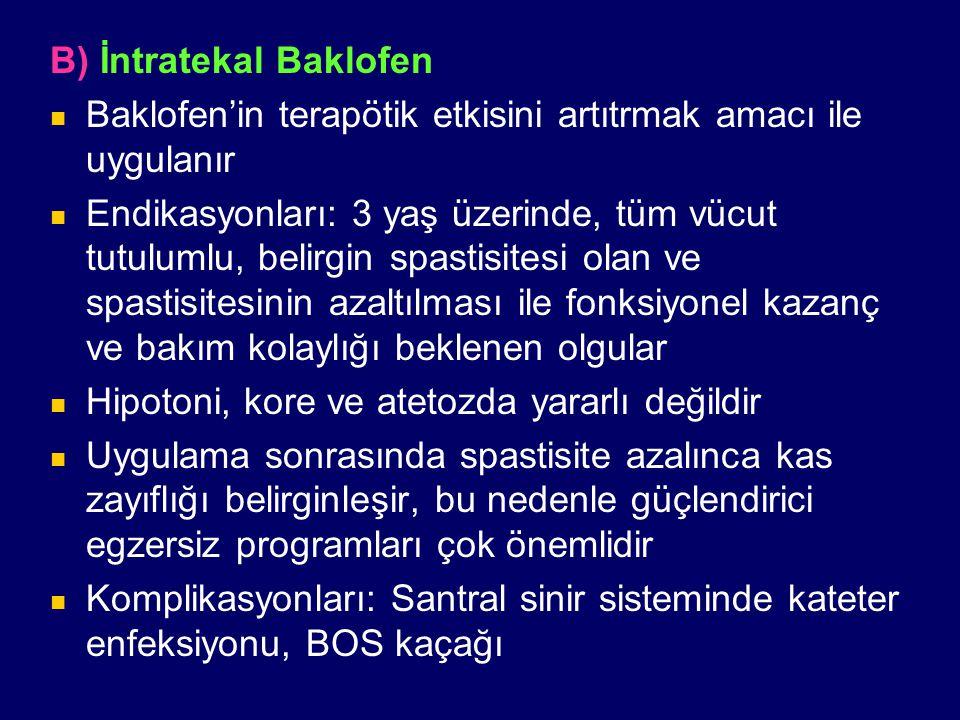 B) İntratekal Baklofen Baklofen'in terapötik etkisini artıtrmak amacı ile uygulanır Endikasyonları: 3 yaş üzerinde, tüm vücut tutulumlu, belirgin spas