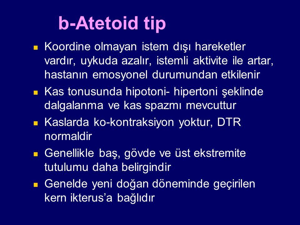 b-Atetoid tip Koordine olmayan istem dışı hareketler vardır, uykuda azalır, istemli aktivite ile artar, hastanın emosyonel durumundan etkilenir Kas to