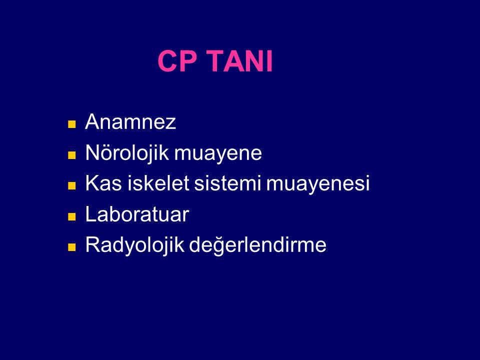 CP TANI Anamnez Nörolojik muayene Kas iskelet sistemi muayenesi Laboratuar Radyolojik değerlendirme