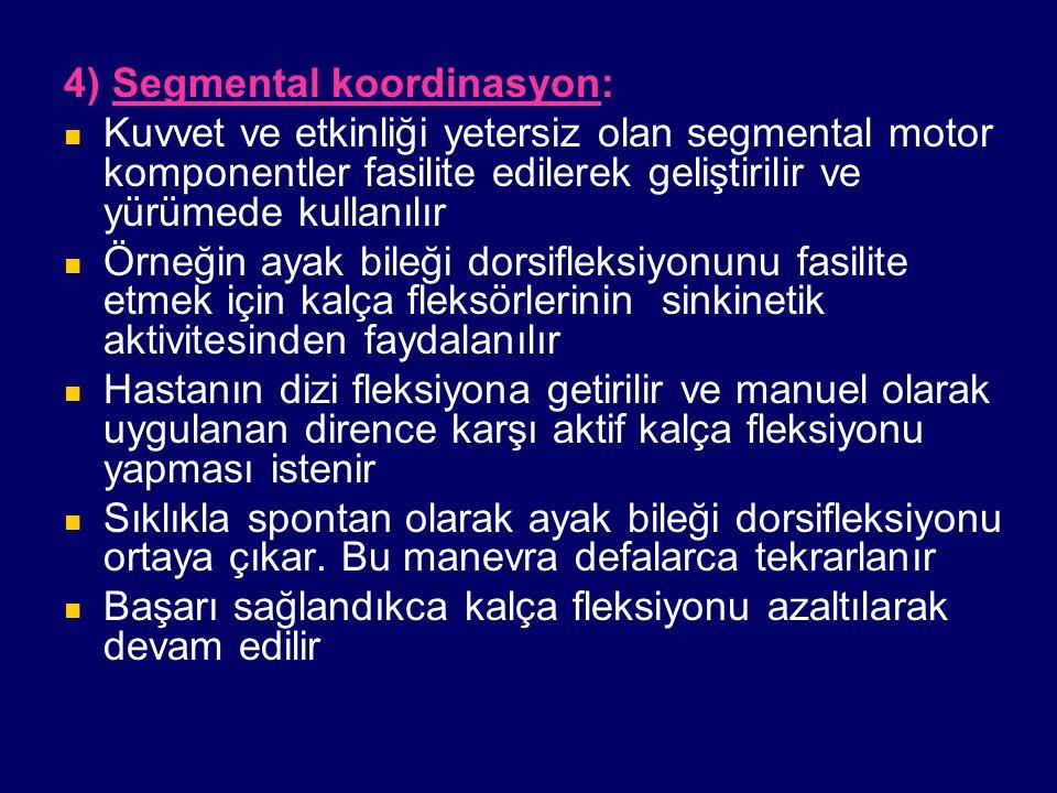 4) Segmental koordinasyon: Kuvvet ve etkinliği yetersiz olan segmental motor komponentler fasilite edilerek geliştirilir ve yürümede kullanılır Örneği
