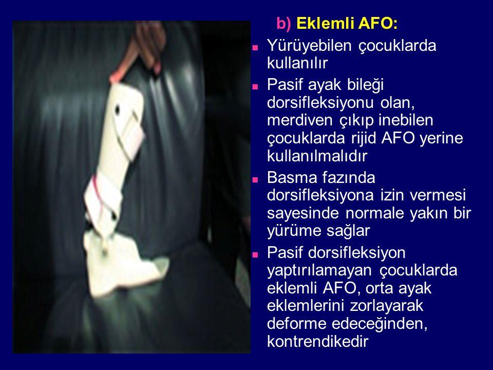 b) Eklemli AFO: Yürüyebilen çocuklarda kullanılır Pasif ayak bileği dorsifleksiyonu olan, merdiven çıkıp inebilen çocuklarda rijid AFO yerine kullanıl