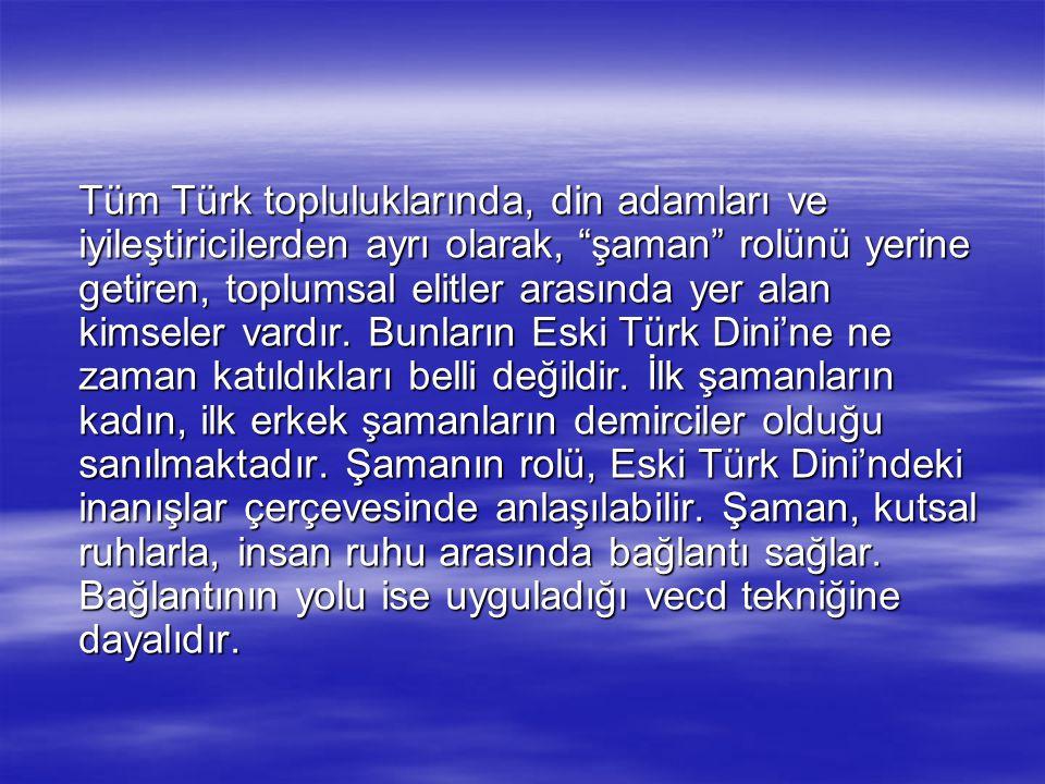 """Tüm Türk topluluklarında, din adamları ve iyileştiricilerden ayrı olarak, """"şaman"""" rolünü yerine getiren, toplumsal elitler arasında yer alan kimseler"""