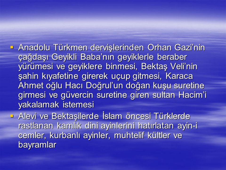  Anadolu Türkmen dervişlerinden Orhan Gazi'nin çağdaşı Geyikli Baba'nın geyiklerle beraber yürümesi ve geyiklere binmesi, Bektaş Veli'nin şahin kıyaf