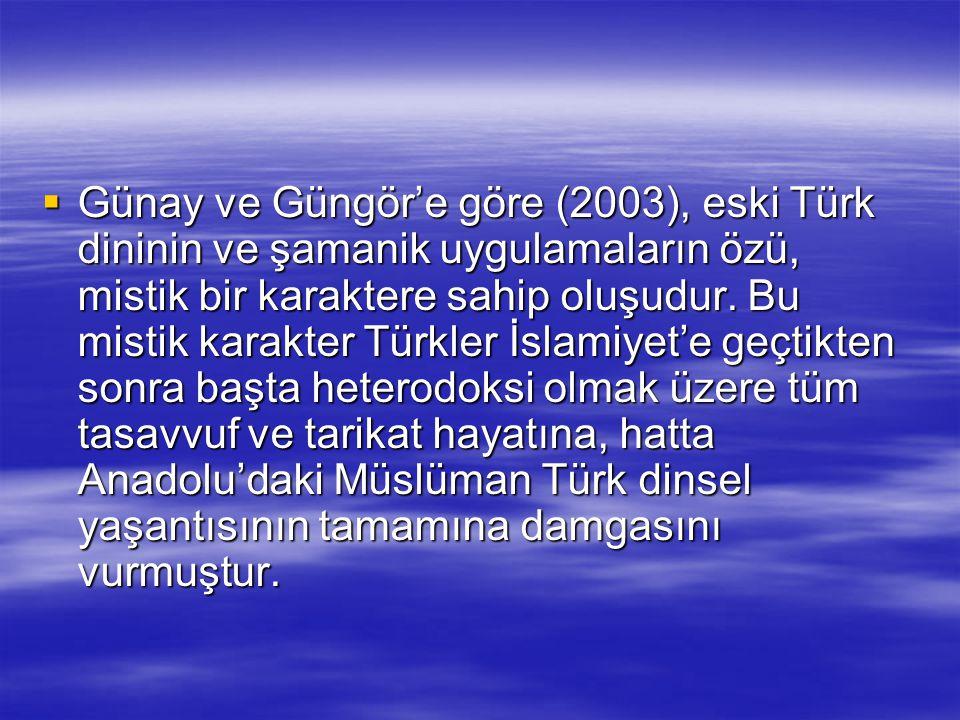  Günay ve Güngör'e göre (2003), eski Türk dininin ve şamanik uygulamaların özü, mistik bir karaktere sahip oluşudur. Bu mistik karakter Türkler İslam