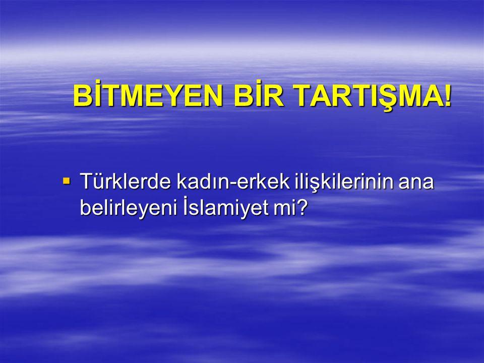 BİTMEYEN BİR TARTIŞMA!  Türklerde kadın-erkek ilişkilerinin ana belirleyeni İslamiyet mi?