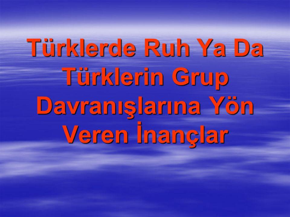 Türklerde Ruh Ya Da Türklerin Grup Davranışlarına Yön Veren İnançlar