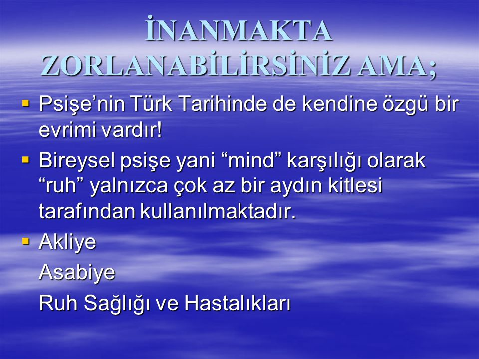 """İNANMAKTA ZORLANABİLİRSİNİZ AMA;  Psişe'nin Türk Tarihinde de kendine özgü bir evrimi vardır!  Bireysel psişe yani """"mind"""" karşılığı olarak """"ruh"""" yal"""