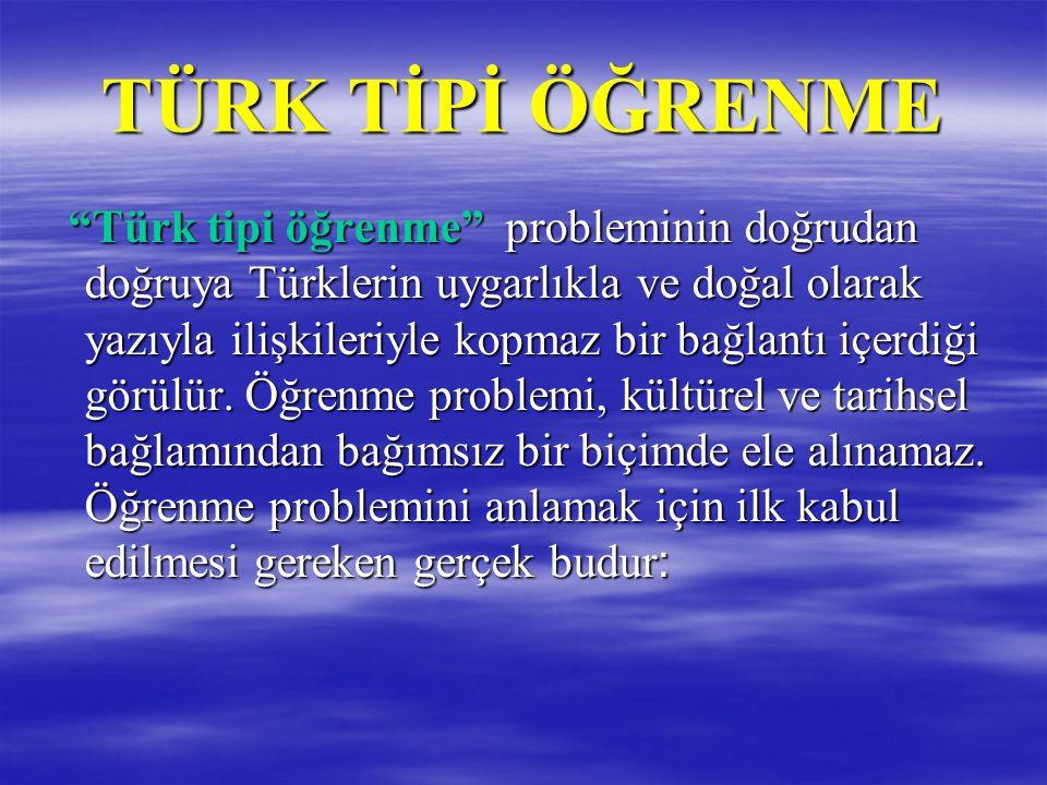 """TÜRK TİPİ ÖĞRENME """"Türk tipi öğrenme"""" probleminin doğrudan doğruya Türklerin uygarlıkla ve doğal olarak yazıyla ilişkileriyle kopmaz bir bağlantı içer"""