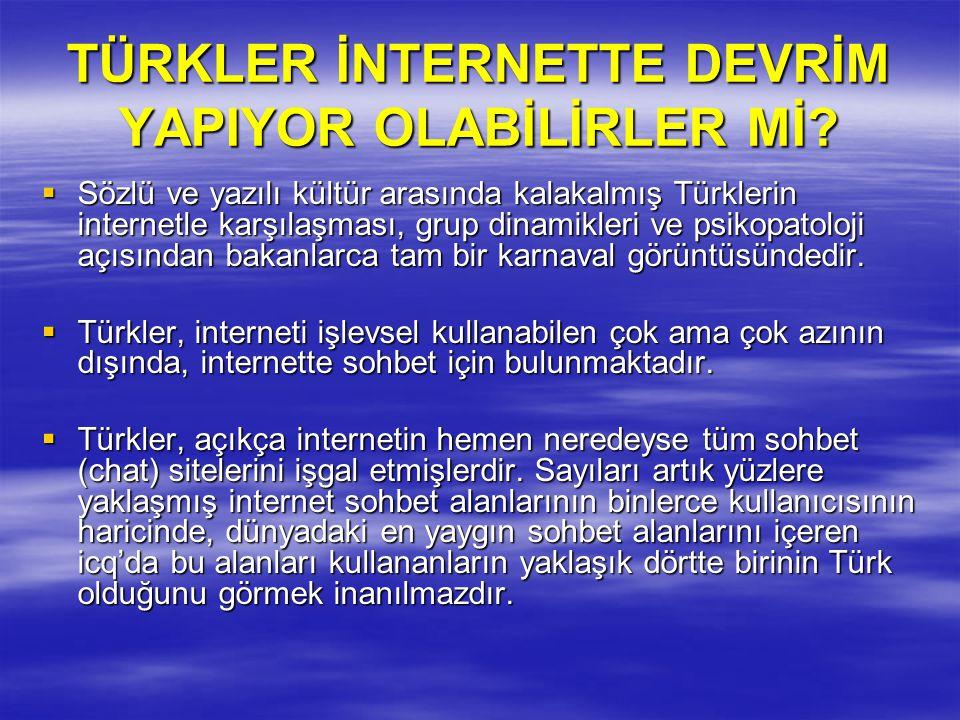 TÜRKLER İNTERNETTE DEVRİM YAPIYOR OLABİLİRLER Mİ?  Sözlü ve yazılı kültür arasında kalakalmış Türklerin internetle karşılaşması, grup dinamikleri ve