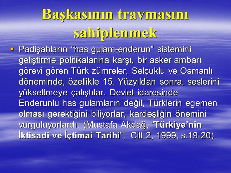 """Başkasının travmasını sahiplenmek  Padişahların """"has gulam-enderun"""" sistemini geliştirme politikalarına karşı, bir asker ambarı görevi gören Türk züm"""