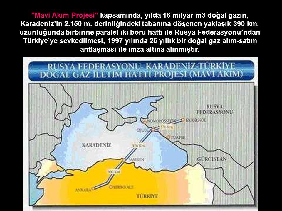 Mavi Akım Projesi kapsamında, yılda 16 milyar m3 doğal gazın, Karadeniz'in 2.150 m.