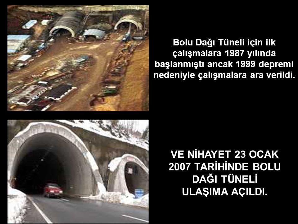 Bolu Dağı Tüneli için ilk çalışmalara 1987 yılında başlanmıştı ancak 1999 depremi nedeniyle çalışmalara ara verildi. VE NİHAYET 23 OCAK 2007 TARİHİNDE