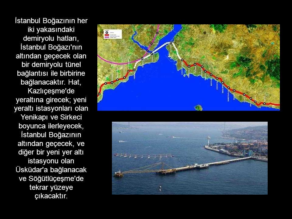 İstanbul Boğazının her iki yakasındaki demiryolu hatları, İstanbul Boğazı'nın altından geçecek olan bir demiryolu tünel bağlantısı ile birbirine bağla