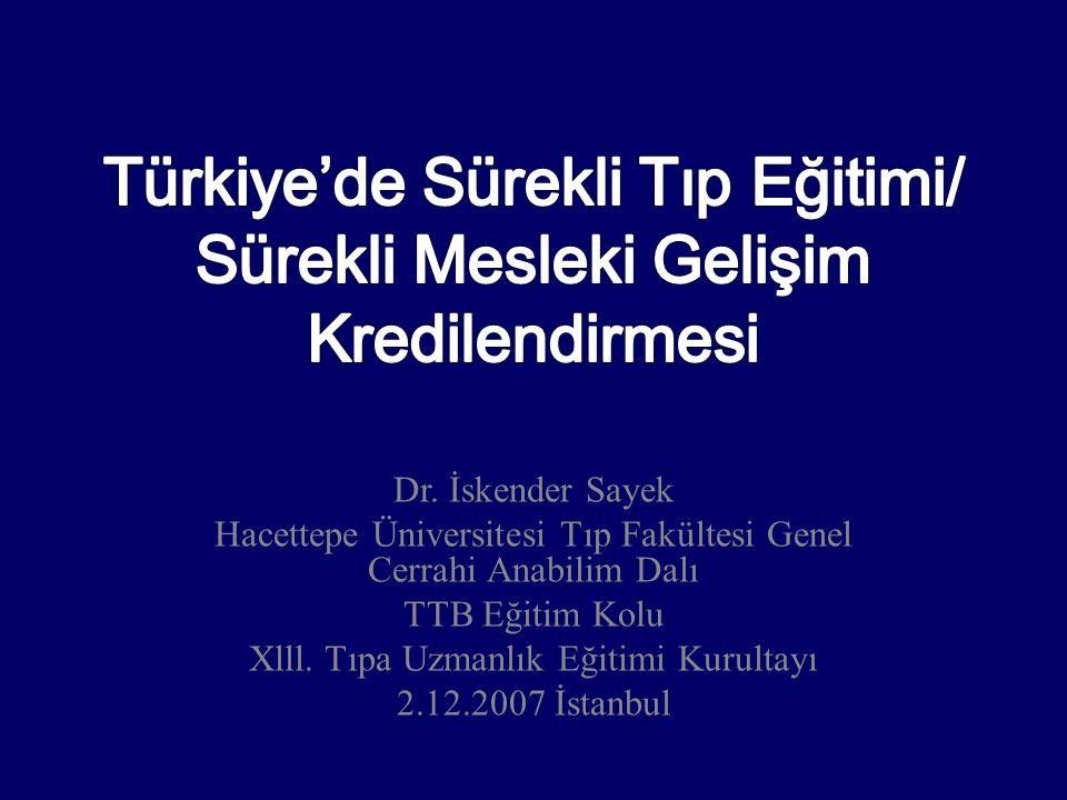 Dr. İskender Sayek Hacettepe Üniversitesi Tıp Fakültesi Genel Cerrahi Anabilim Dalı TTB Eğitim Kolu Xlll. Tıpa Uzmanlık Eğitimi Kurultayı 2.12.2007 İs