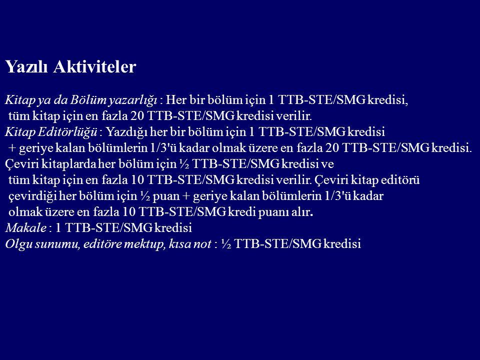 Yazılı Aktiviteler Kitap ya da Bölüm yazarlığı : Her bir bölüm için 1 TTB-STE/SMG kredisi, tüm kitap için en fazla 20 TTB-STE/SMG kredisi verilir.