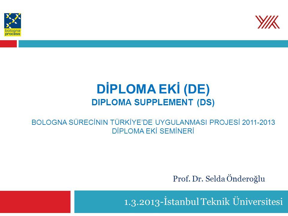 DİPLOMA EKİ (DE) DIPLOMA SUPPLEMENT (DS) BOLOGNA SÜRECİNIN TÜRKİYE'DE UYGULANMASI PROJESİ 2011-2013 DİPLOMA EKİ SEMİNERİ 1.3.2013-İstanbul Teknik Üniv