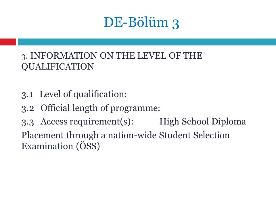 DE-Bölüm 3 3. INFORMATION ON THE LEVEL OF THE QUALIFICATION 3.1 Level of qualification: 3.2 Official length of programme: 3.3 Access requirement(s):Hi
