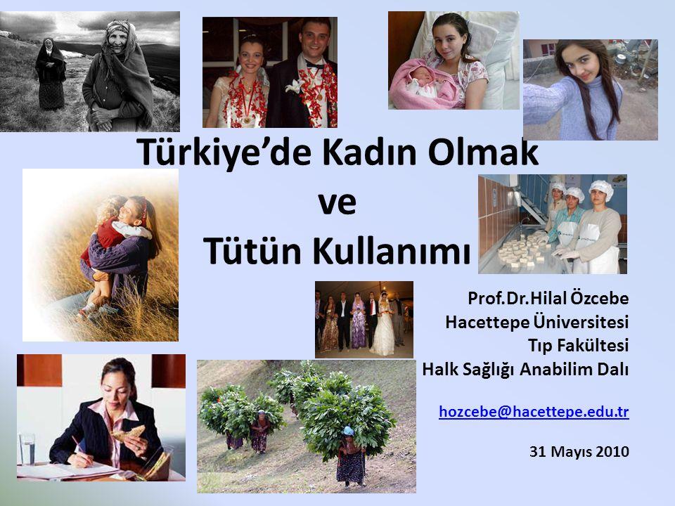 Türkiye'de Kadın Olmak ve Tütün Kullanımı Prof.Dr.Hilal Özcebe Hacettepe Üniversitesi Tıp Fakültesi Halk Sağlığı Anabilim Dalı hozcebe@hacettepe.edu.t