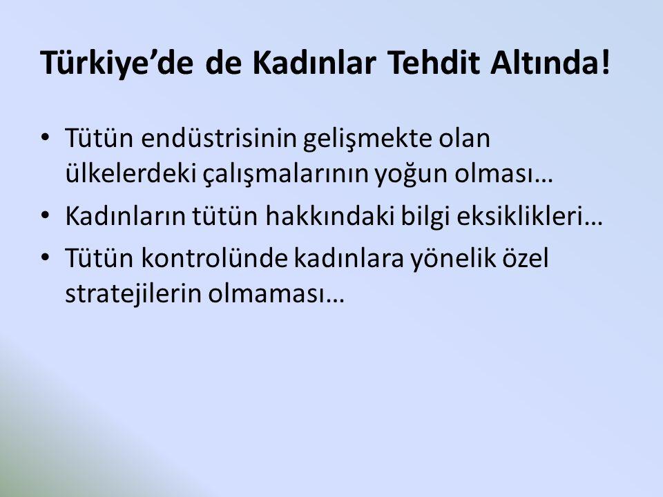 Türkiye'de de Kadınlar Tehdit Altında! Tütün endüstrisinin gelişmekte olan ülkelerdeki çalışmalarının yoğun olması… Kadınların tütün hakkındaki bilgi
