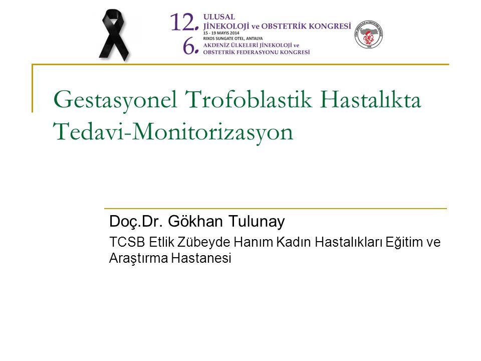 Gestasyonel Trofoblastik Hastalıkta Tedavi-Monitorizasyon Doç.Dr. Gökhan Tulunay TCSB Etlik Zübeyde Hanım Kadın Hastalıkları Eğitim ve Araştırma Hasta