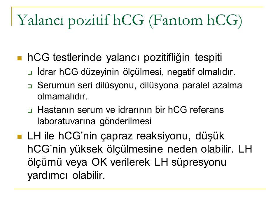 Yalancı pozitif hCG (Fantom hCG) hCG testlerinde yalancı pozitifliğin tespiti  İdrar hCG düzeyinin ölçülmesi, negatif olmalıdır.  Serumun seri dilüs