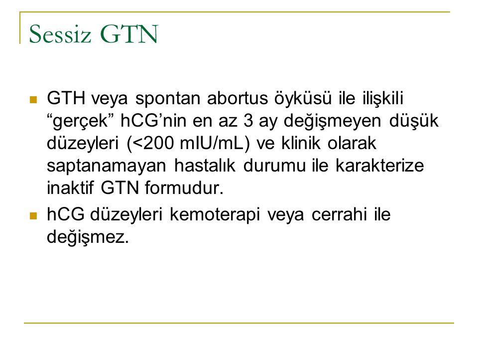 """Sessiz GTN GTH veya spontan abortus öyküsü ile ilişkili """"gerçek"""" hCG'nin en az 3 ay değişmeyen düşük düzeyleri (<200 mIU/mL) ve klinik olarak saptanam"""