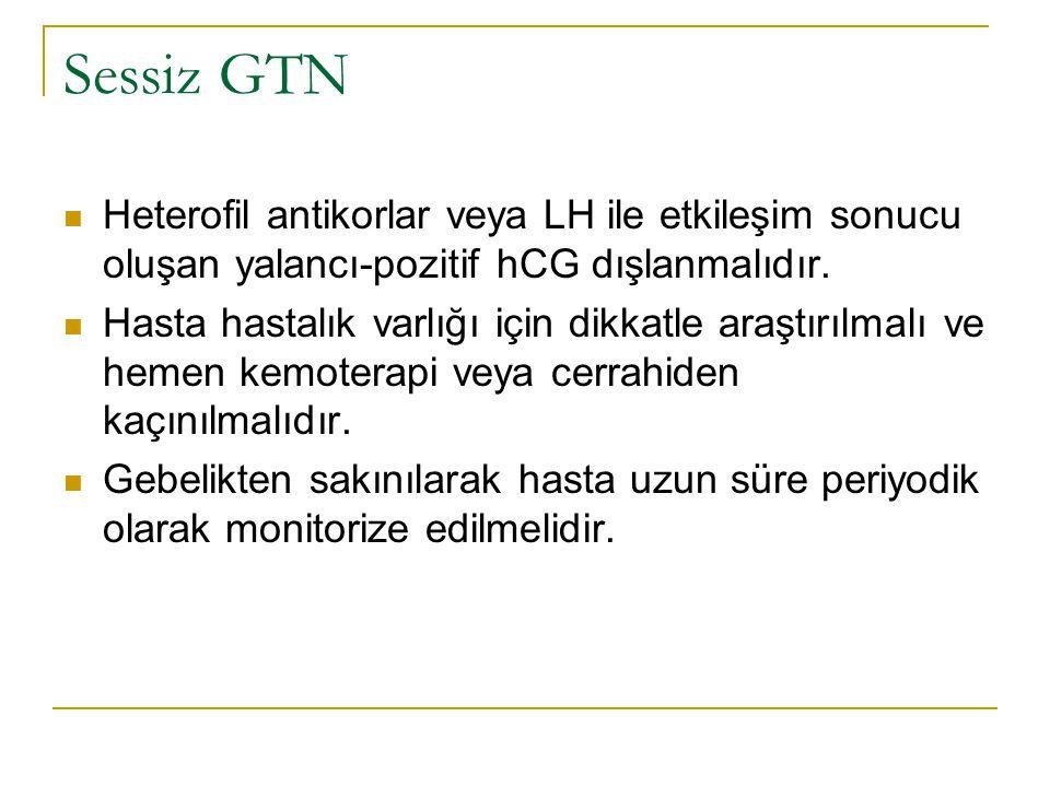 Sessiz GTN Heterofil antikorlar veya LH ile etkileşim sonucu oluşan yalancı-pozitif hCG dışlanmalıdır. Hasta hastalık varlığı için dikkatle araştırılm