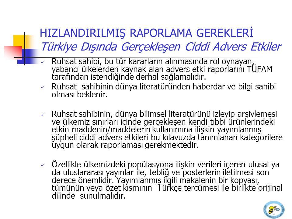 HIZLANDIRILMIŞ RAPORLAMA GEREKLERİ Türkiye Dışında Gerçekleşen Ciddi Advers Etkiler Ruhsat sahibi, bu tür kararların alınmasında rol oynayan, yabancı