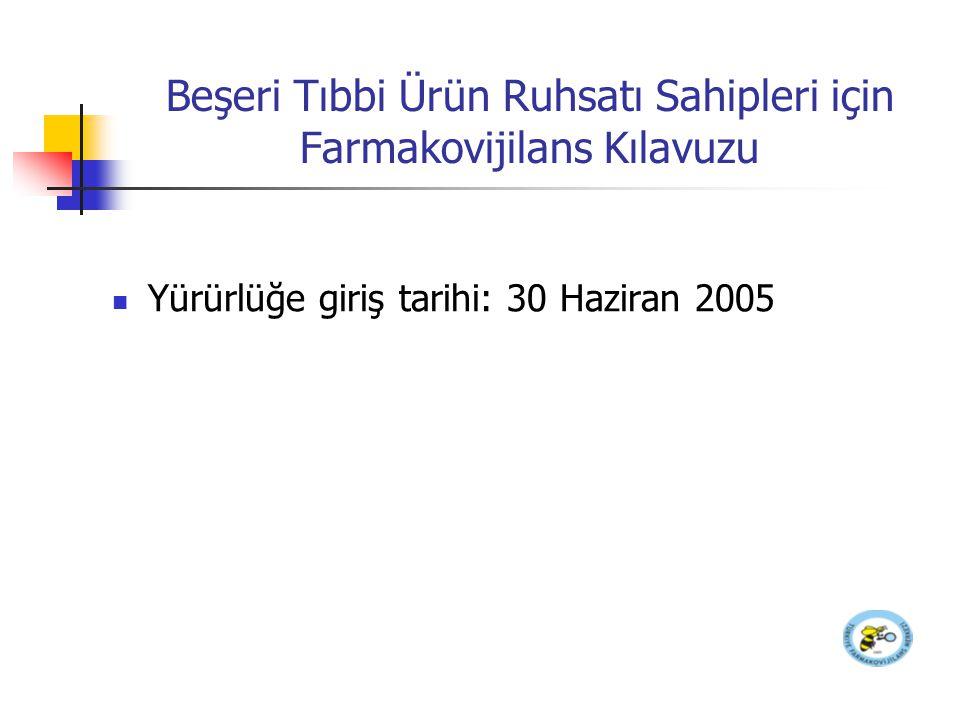 Beşeri Tıbbi Ürün Ruhsatı Sahipleri için Farmakovijilans Kılavuzu Yürürlüğe giriş tarihi: 30 Haziran 2005