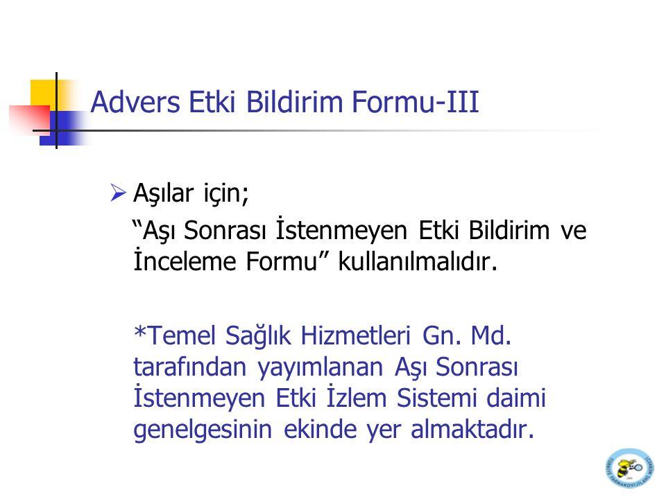 """Advers Etki Bildirim Formu-III  Aşılar için; """"Aşı Sonrası İstenmeyen Etki Bildirim ve İnceleme Formu"""" kullanılmalıdır. *Temel Sağlık Hizmetleri Gn. M"""
