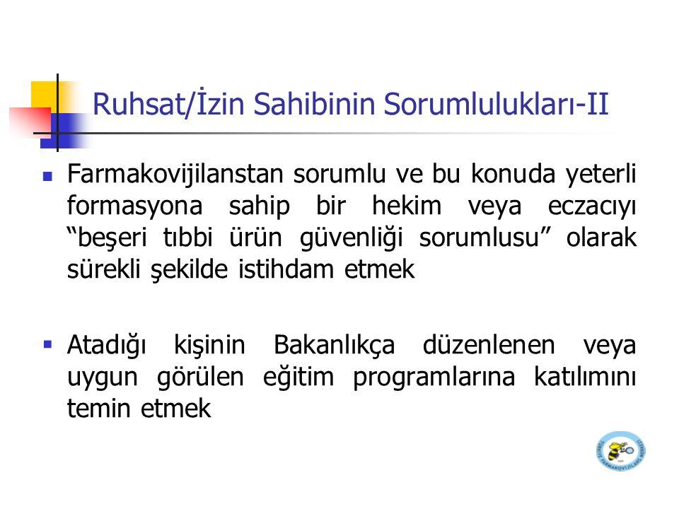Ruhsat/İzin Sahibinin Bildirimi-I Ürüne ilişkin Türkiye'de veya ürünün pazarlandığı herhangi bir ülkede vuku bulan tüm şüpheli advers etkilere dair ayrıntılı kayıtların tutulması ve arşivlenmesi Türkiye'de vuku bulan ve sağlık mesleği mensupları tarafından kendisine iletilen tüm şüpheli ciddi advers etkilerin kayıtlarının tutulması ve en geç 15 gün içinde (Hızlandırılmış raporlama)TÜFAM'a bildirilmesi (ciddi advers etkilerin sıklığında görülen şüpheli artışlar da bildirilmelidir.)