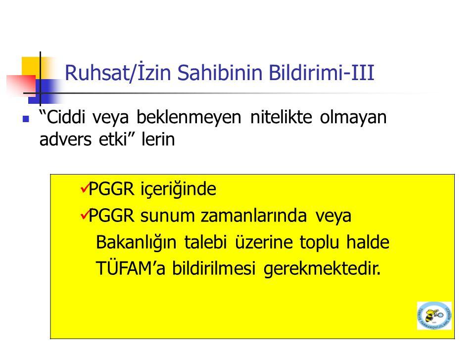 """Ruhsat/İzin Sahibinin Bildirimi-III """"Ciddi veya beklenmeyen nitelikte olmayan advers etki"""" lerin PGGR içeriğinde PGGR sunum zamanlarında veya Bakanlığ"""