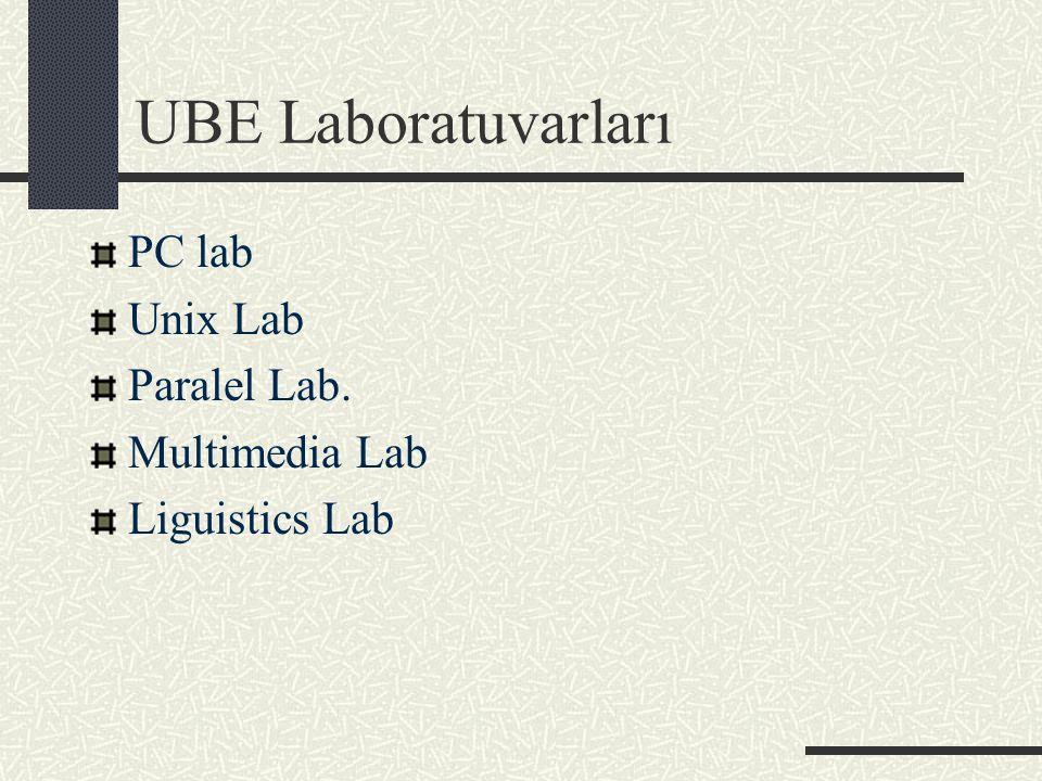 UBE Laboratuvarları PC lab Unix Lab Paralel Lab. Multimedia Lab Liguistics Lab