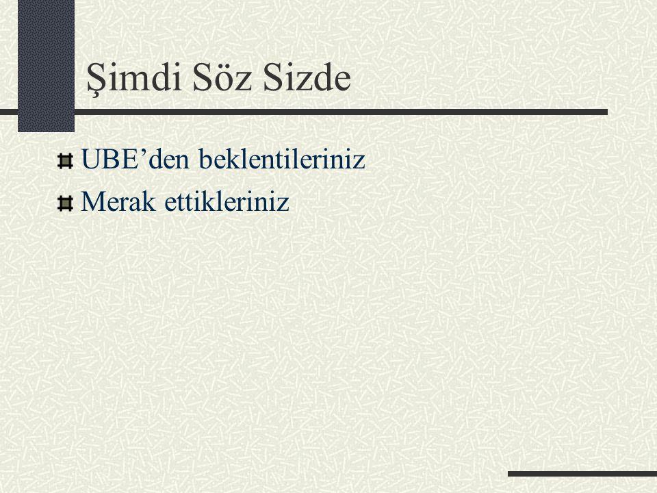Şimdi Söz Sizde UBE'den beklentileriniz Merak ettikleriniz