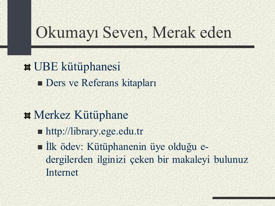 Okumayı Seven, Merak eden UBE kütüphanesi Ders ve Referans kitapları Merkez Kütüphane http://library.ege.edu.tr İlk ödev: Kütüphanenin üye olduğu e- dergilerden ilginizi çeken bir makaleyi bulunuz Internet