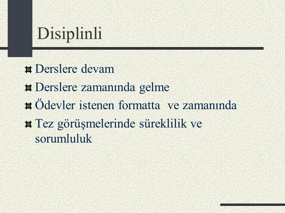 Disiplinli Derslere devam Derslere zamanında gelme Ödevler istenen formatta ve zamanında Tez görüşmelerinde süreklilik ve sorumluluk